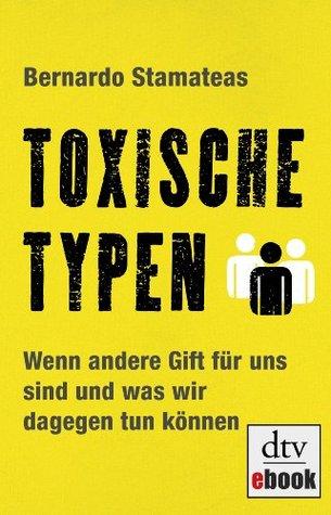 Toxische Typen: Wenn andere Gift für uns sind und was wir dagegen tun können
