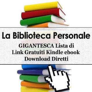 La Biblioteca Personale - GIGANTESCA Lista di 300 Link Gratuiti Kindle ebook Download Diretti (Personal Library)