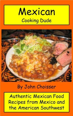 Mexican cooking dude cookbook authentic mexican recipes from 19064076 forumfinder Image collections