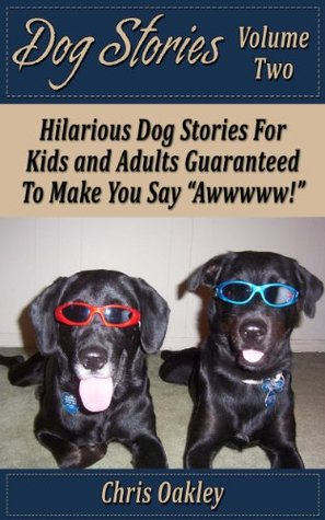 Dog Stories: Hilarious Dog Stories For Kids And Adults, Guaranteed To Make You Say