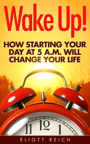 Wake Up! How starting your day at 5 a.m. will change your life