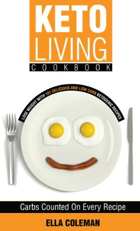 Keto Living Cookbook: Lose Weight with 101 Delicious and Low Carb Ketogenic Recipes