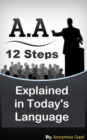 Alcoholics Anonymous Big Book Interpretation - The 12 Step Recovery Program Explained in Today's Language