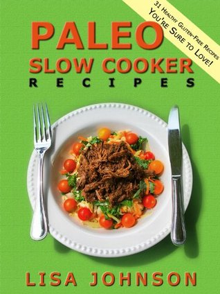 Paleo Slow Cooker Recipes: 31 Healthy Gluten Free Recipes you're Sure To Love!