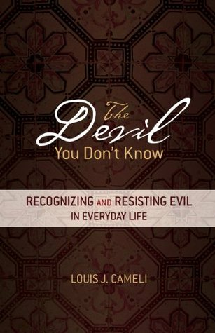 The Devil You Don't Know: Recognizing and Resisting Evil in Everyday Life