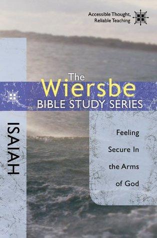 The Wiersbe Bible Study Series: Isaiah: Feeling Secure in the Arms of God (Wiersbe Bible Study