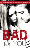 Bad For You (Mad, Bad, and Dangerous to Love, #2)