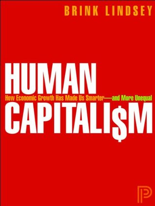Human Capitalism: How Economic Growth Has Made Us Smarter--and More Unequal (Original eBook Edition)