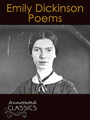 Emily Dickinson: Complete Collection of Poems with analysis and historical background (Annotated and Illustrated) (Annotated Classics)