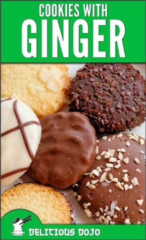 Cookies With Ginger: Quick & Easy Baked Goods Recipes with Ginger Root (Delicious Dojo Cookbooks)