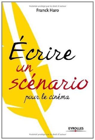 Ecrire un scénario pour le cinéma (ED ORGANISATION)
