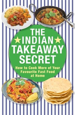 The indian takeaway secret how to cook your favourite indian fast the indian takeaway secret how to cook your favourite indian fast food at home forumfinder Image collections