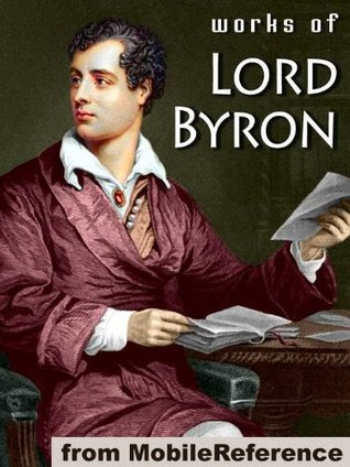 Works of Lord Byron. (100+ Works) Incl: Don Juan, Childe Harold's Pilgrimage, Hebrew Melodies, She Walks in Beauty, When We Two Parted, So, we'll go no more a roving & more (Mobi Collected Works)