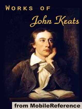 Works of John Keats. Endymion, Isabella, La Belle Dame sans Merci, Lamia and other poems, odes, songs and letters