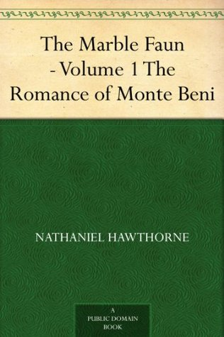 The Marble Faun - Volume 1 The Romance of Monte Beni