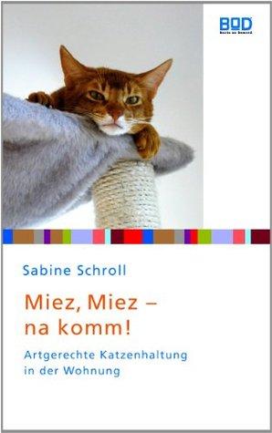 """Miez, miez - na komm!: Artgerechte Katzenhaltung in der Wohnung (""""Ein Herz für Tiere""""-Edition)"""