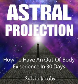 Astral Projection - How to have an out-of-body experience in 30 days