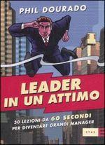 Leader in un attimo - 30 lezioni da 60 secondi per diventare grandi manager