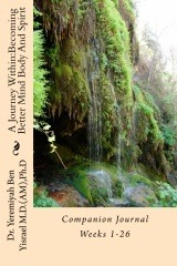 Ebook A Journey Within: Becoming Better Mind Body and Spirit: Companion Journal Weeks 1-26 by Yeremiyah Ben Yisrael DOC!