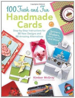 100 Fresh and Fun Handmade Cards: Easy-to-Follow Instructions for 50 New Designs, 50 Amazing Alternatives Descarga gratuita de ebooks de Android