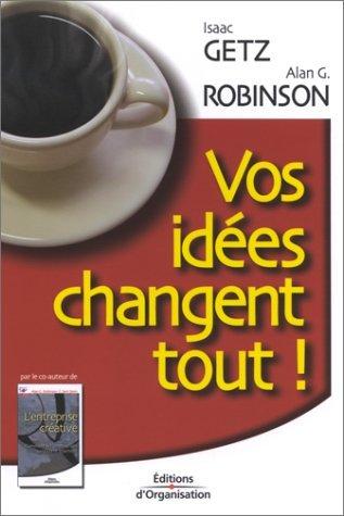 Vos Idées Changent Tout! : le secret de la réussite durable
