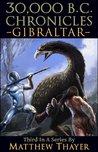 30,000 B.C. CHRONICLES: GIBRALTAR