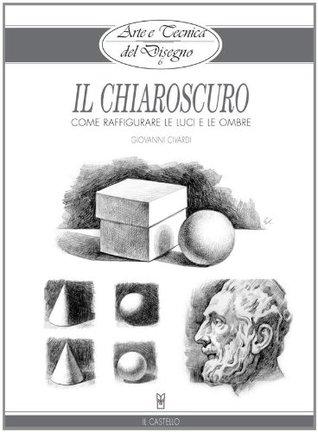 Arte e Tecnica del Disegno - 6 - Il chiaroscuro (Disegno e tecniche pittoriche) (Italian Edition)