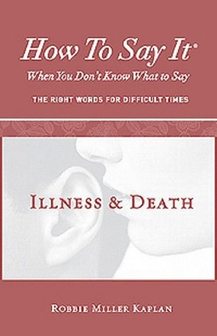 How to Say It® When You Don't Know What to Say: Illness & Death