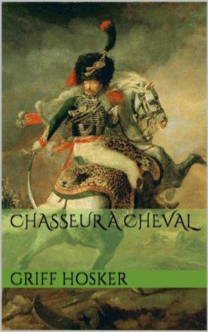 Chasseur à Cheval (Napoleonic Horseman, #1)
