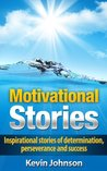 Motivational Stories - Inspirational stories of determination, perseverance and success (Eminem, J.K. Rowling, Oprah Winfrey, Michael Jordan, Sylvester ... Arnold Schwarzenegger, Tony Robbins)