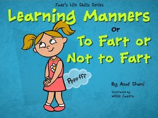 Jade's Life Skills Series - Learning Manners or To Fart Or Not To Fart (Children's Life Skills Series)
