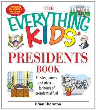 The Everything Kids' Presidents Book: Puzzles, Games and Trivia - for Hours of Presidential Fun (The Everything® Kids Series)