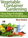 Vegetable Container Gardening by Mary Verdant