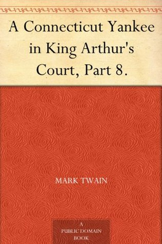 A Connecticut Yankee in King Arthur's Court, Part 8.
