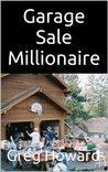 Garage Sale Millionaire by Greg   Howard