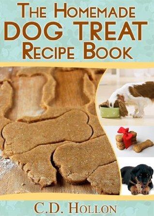 The Homemade Dog Treat Recipe Book - Fun and Easy Homemade Doggie Treats