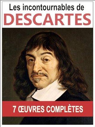 René DESCARTES: les 7 oeuvres majeures et complètes (Les Règles pour la direction de l'esprit, Le Discours de la Méthode, Les Principes de la philosophie, Des Passions de l'âme...)