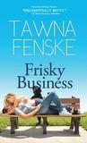 Frisky Business by Tawna Fenske