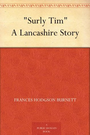 """Surly Tim"" A Lancashire Story"
