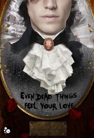 Even dead things feel your love (Griffe Sombre)