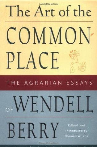 the art of the commonplace the agrarian essays by wendell berry