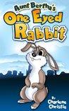 Aunt Bertha's One Eyed Rabbit - An Aventure Book for Kids 6-8