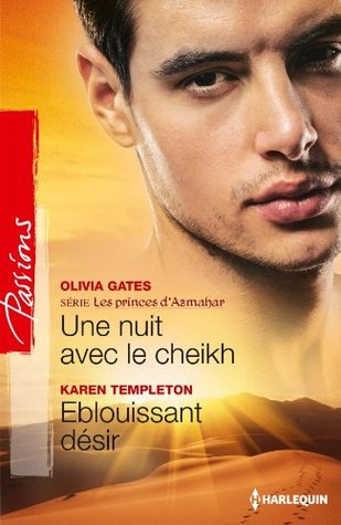 Une nuit avec le cheikh - Eblouissant désir:T3 - Les princes d'Azmahar (Passions)