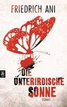Die unterirdische Sonne by Friedrich Ani