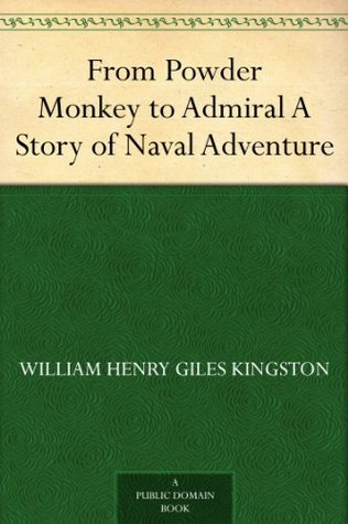 From Powder Monkey to Admiral: A Story of Naval Adventure