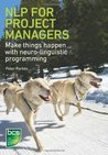 NLP for Project Managers: Make things happen with neuro-linguistic programming