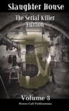 Slaughter House: The Serial Killer Edition - Volume 3