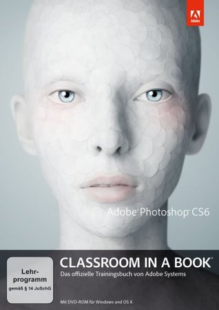 Classroom in a Book Photoshop CS6: Das offizielle Trainingsbuch von Adobe Systems