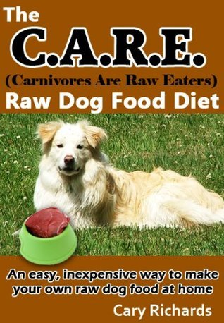 The C.A.R.E. (Carnivores Are Raw Eaters) Raw Dog Food Diet
