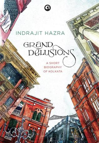 Grand Delusions: A Short Biography Of Kolkata